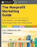 The Nonprofit Marketing Guide: High-Impact, Low-Cost Ways to Build Support for Your Good Cau...