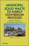 Municipal Solid Waste to Energy Conversion Processes: Economic, Technical, and Renewable Com...