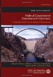 Smith, Currie & Hancock's Federal Government Construction Contracts: A Practical Guide for t...