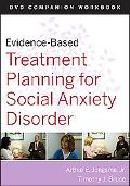 Evidence-Based Treatment Planning for Social Anxiety DVD Workbook (Evidence-Based Psychother...
