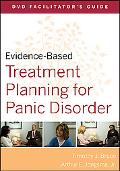 Evidence-Based Treatment Planning for Panic Disorder DVD Facilitator's Guide (Evidence-Based...