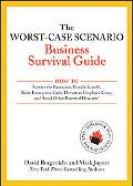 The Worst-Case Scenario Business Survival Guide: How to Survive the Recession, Handle Layoff...