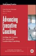 Advancing Executive Coaching : Setting the Course for Successful Leadership Coaching