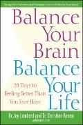 Balance Your Brain, Balance Your Life : 28 Days to Feeling Better Than You Ever Have CUSTOM