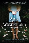 Alice in Wonderland and Philosophy: Curiouser and Curiouser (The Blackwell Philosophy and Po...