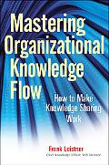 Mastering Organizational Knowledge Flow: How to Make Knowledge Sharing Work (Wiley and SAS B...