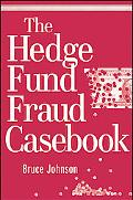 The Hedge Fund Fraud Casebook (Wiley Finance)
