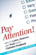 Pay Attention!: How to Listen, Respond, and Profit from Customer Feedback