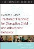 Evidence-Based Treatment Planning for Disruptive Child and Adolescent Behavior, DVD Companio...