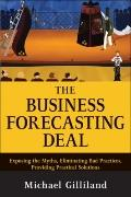The Business Forecasting Deal: Exposing the Myths, Eliminating Bad Practices, Providing Prac...