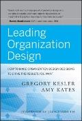 Leading Organization Design : How to Make Organization Design Decisions to Drive the Results...