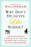 Why Don't Students Like School: A Cognitive Scientist Answers Questions About How the Mind W...