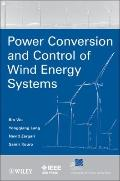 Power Conversion and Control of Wind Energy Systems (IEEE Press Series on Power Engineering)