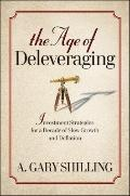 Age of Deleveraging : Investment Strategies for a Decade of Slow Growth and Deflation
