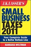 Small Business Taxes 2011 : Your Complete Guide to a Better Bottom Line