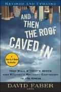 And Then the Roof Caved In : How Wall Street's Greed and Stupidity Brought Capitalism to Its...