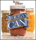 You Can Can!: A Visual Step-by-Step Guide to Canning, Preserving, and Pickling, with 100 Rec...