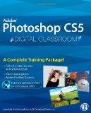 Photoshop CS5 Digital Classroom, (Book and Video Training)