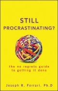 Still Procrastinating : The No-Regrets Guide to Getting It Done