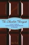 Chocolate Therapist : A User's Guide to the Extraordinary Health Benefits of Chocolate