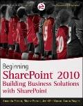 Beginning Sharepoint 2010 : Building Business Solutions with Sharepoint