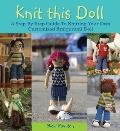 Knit This Doll! : A Step-by-Step Guide to Knitting Your Own Customizable Amigurumi Doll