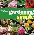Better Homes and Gardens Gardening Made Simple : A Step-by-Step Guide to Great Garden Projects