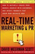 Real-Time Marketing and PR: How to Instantly Engage Your Market, Connect with Customers, and...