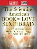 The Scientific American Book of Love, Sex and the Brain: The Neuroscience of How, When, Why ...