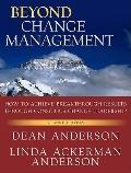 Beyond Change Management: Advanced Strategies for Today's Transformational Leaders (J-B O-D ...