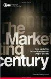 The Marketing Century: How Marketing Drives Business and Shapes Society