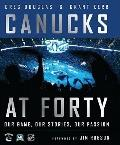 Canucks At 40 : Our Game, Our Stories, Our Passion
