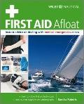 First Aid Afloat : Instant Advice on Dealing with Medical Emergencies at Sea