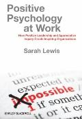 Positive Psychology at Work: How Positive Leadership and Appreciative Inquiry Create Inspiri...