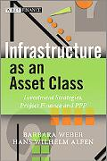 Infrastructure as an Asset Class: Investment Strategy, Project Finance and PPP (Wiley Finance)