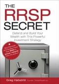 RRSP Secret : Defend and Build Your Wealth with This Powerful Investment Strategy