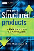 How to Invest in Structured Products: A Guide for Investors and Asset Managers (The Wiley Fi...