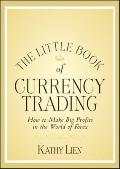 Little Book of Currency Trading : How to Make Big Profits in the World of Forex