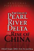 Regional Powerhouse The Greater Pearl River Delta And the Rise of China