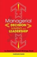 Managerial Decision Making and Leadership : The Essential Pocket Strategy Book