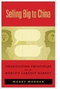 Seliing Big to China : Negotiating Principles for the World's Largest Market