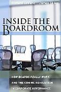 Inside the Boardroom What Boards Really Work and the Coming Revolution in Corporate Governance