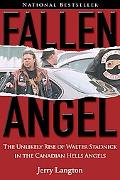 Fallen Angel The Unlikely Rise of Walter Stadnick And the Canadian Hell Angels