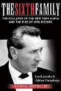 Sixth Family The Collapse Of The New York Mafia And The Rise Of Vito Rizzuto