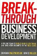 Breakthrough Business Development A 90-day Plan to Build Your Client Base and Take Your Busi...