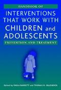 Handbook of Interventions That Work With Children and Adolescents Prevention and Treatment