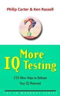 More IQ Testing 250 New Ways to Release Your IQ Potential