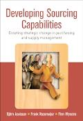 Developing Sourcing Capabilities Creating Strategic Change In Purchasing And Supply Management