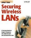 Securing Wireless Lans A Practical Guide for Network Managers, Lan Administrators and the Home