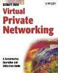 Virtual Private Networking A Construction, Operation and Utilization Guide